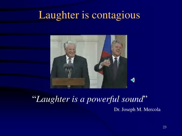 Laughter is contagious