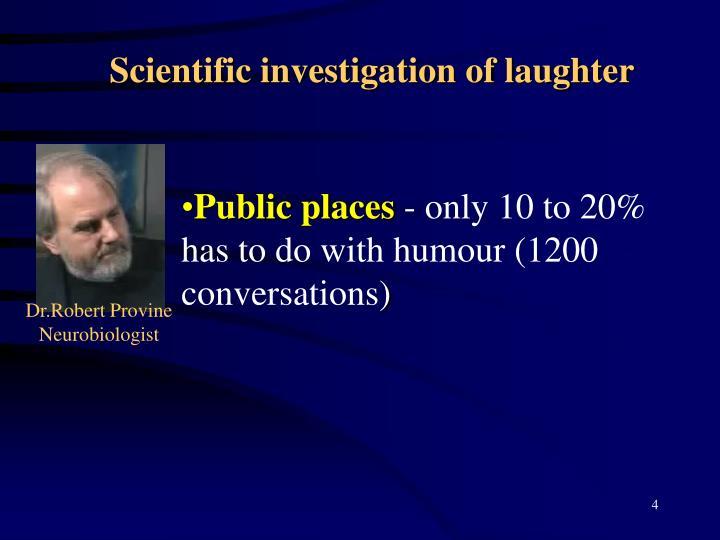 Scientific investigation of laughter