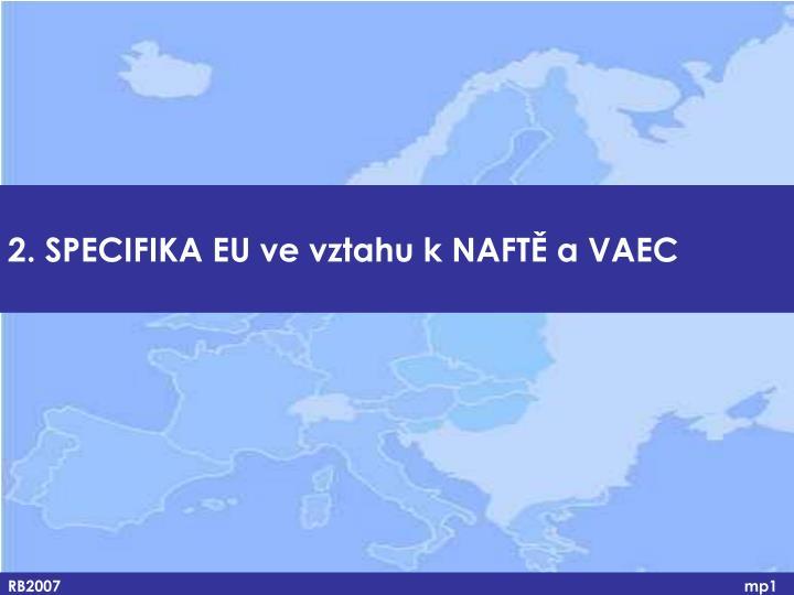 2. SPECIFIKA EU ve vztahu k NAFTĚ a VAEC