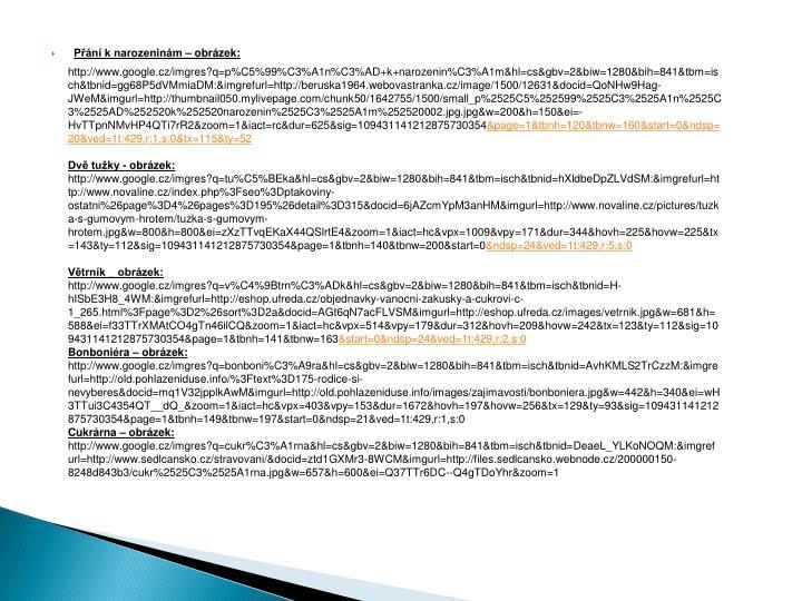 http://www.google.cz/imgres?q=p%C5%99%C3%A1n%C3%AD+k+narozenin%C3%A1m&hl=cs&gbv=2&biw=1280&bih=841&tbm=isch&tbnid=gg68P5dVMmiaDM:&imgrefurl=http://beruska1964.webovastranka.cz/image/1500/12631&docid=QoNHw9Hag-JWeM&imgurl=http://thumbnail050.mylivepage.com/chunk50/1642755/1500/small_p%2525C5%252599%2525C3%2525A1n%2525C3%2525AD%252520k%252520narozenin%2525C3%2525A1m%252520002.jpg.jpg&w=200&h=150&ei=-HvTTpnNMvHP4QTi7rR2&zoom=1&iact=rc&dur=625&sig=109431141212875730354