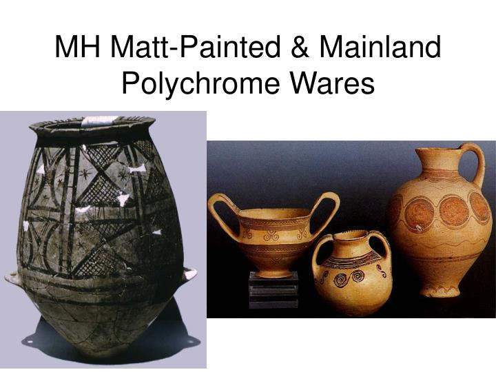MH Matt-Painted & Mainland Polychrome Wares
