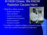 at high doses we know radiation causes harm