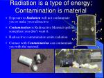 radiation is a type of energy contamination is material