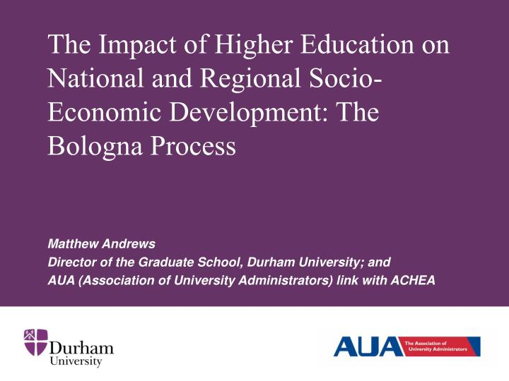 The Impact of Higher Education on National and Regional Socio-Economic Development: The Bologna Proc...