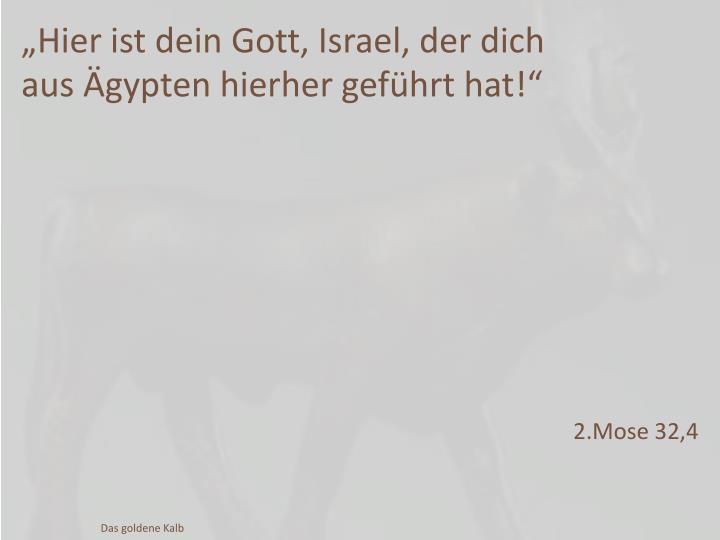 """""""Hier ist dein Gott, Israel, der"""