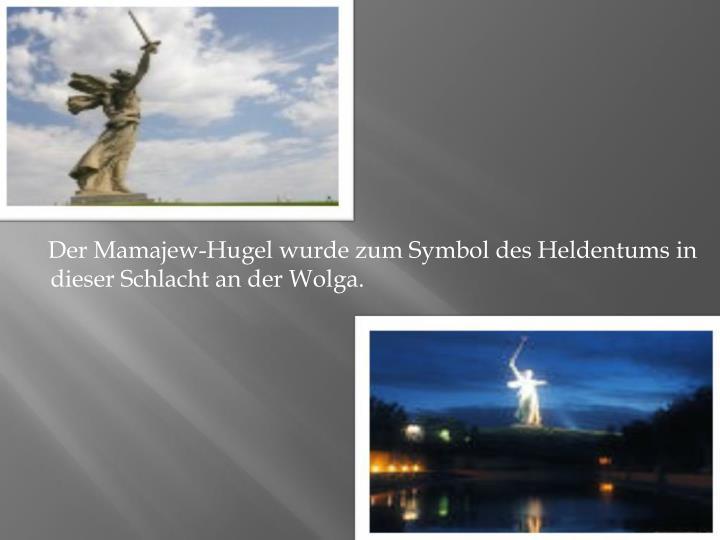 Der Mamajew-Hugel wurde zum Symbol des Heldentums in dieser Schlacht an der Wolga.