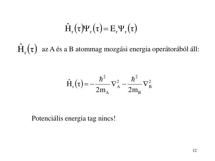 az A és a B atommag mozgási energia operátorából áll: