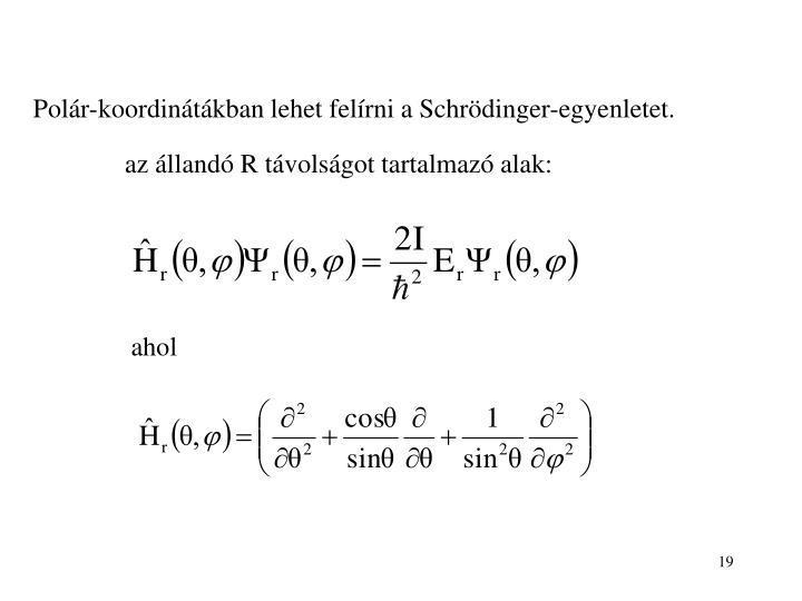 Polár-koordinátákban lehet felírni a Schrödinger-egyenletet.