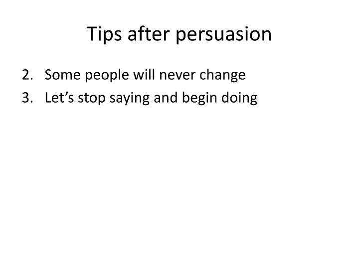 Tips after persuasion