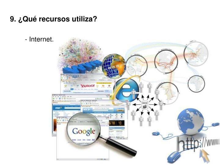 9. ¿Qué recursos utiliza?