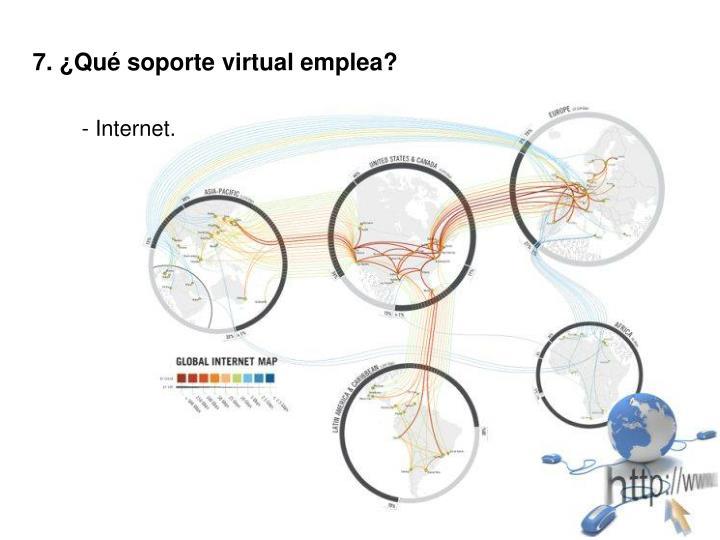 7. ¿Qué soporte virtual emplea?