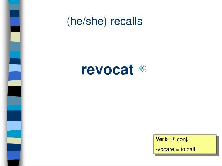 (he/she) recalls