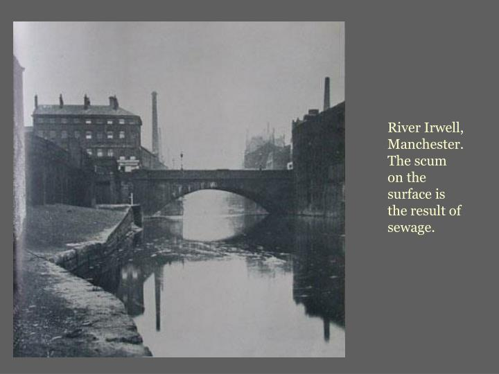 River Irwell, Manchester.  The scum on the surface is the result of sewage.