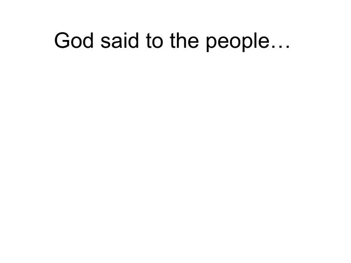 God said to the people…