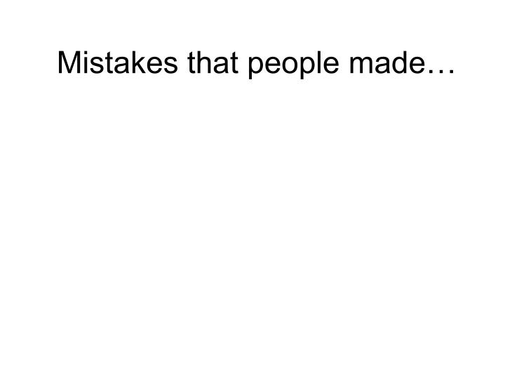 Mistakes that people made…