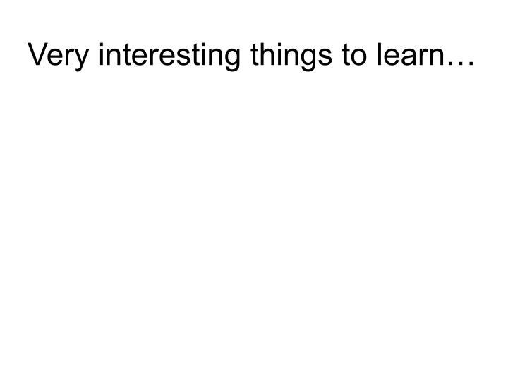 Very interesting things to learn…