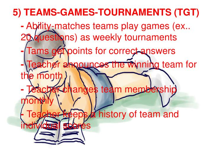 5) TEAMS-GAMES-TOURNAMENTS (TGT)