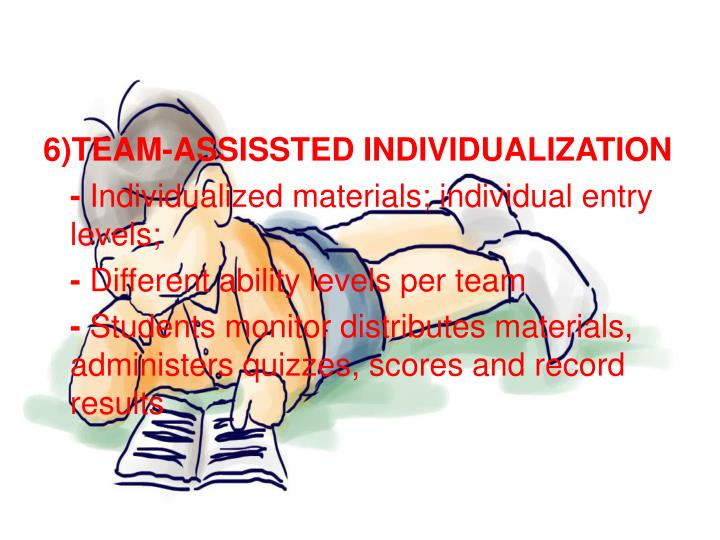 6)TEAM-ASSISSTED INDIVIDUALIZATION