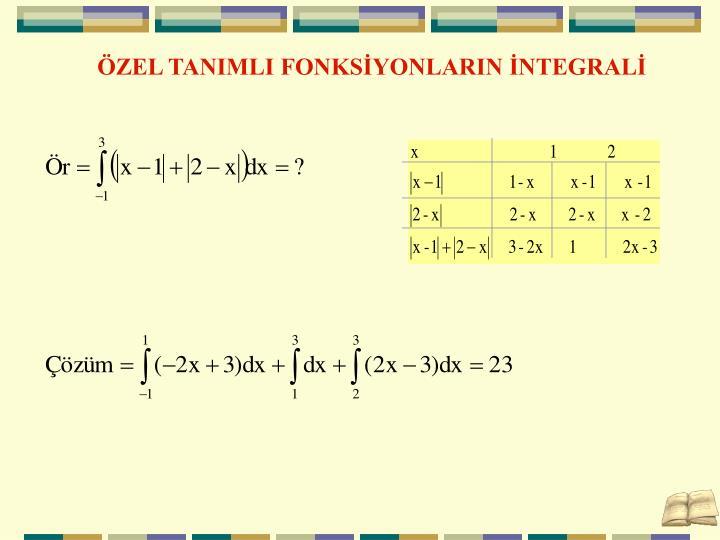 ÖZEL TANIMLI FONKSİYONLARIN İNTEGRALİ