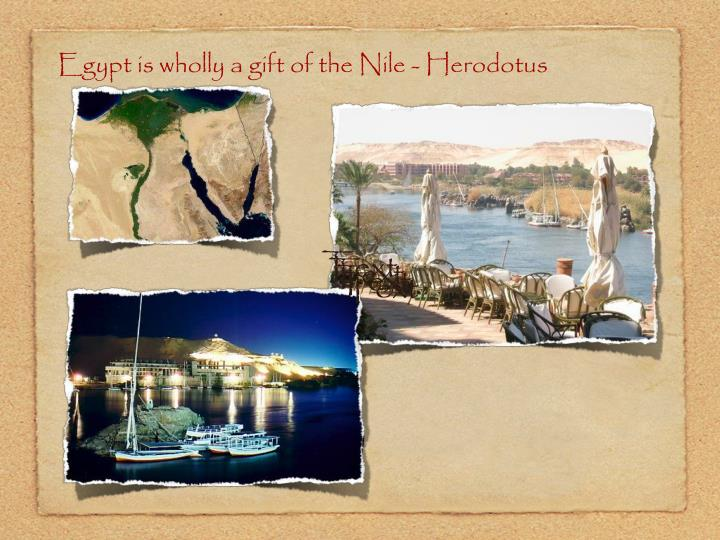 Egypt is wholly a gift of the Nile - Herodotus