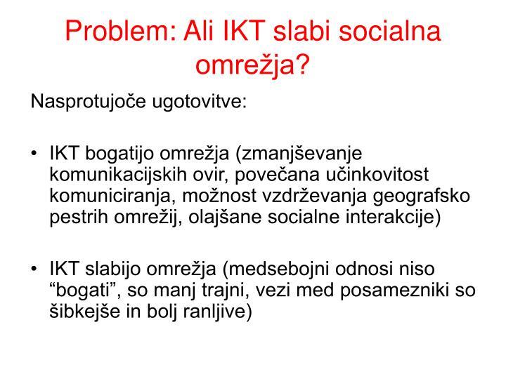 Problem: Ali IKT slabi socialna omrežja?