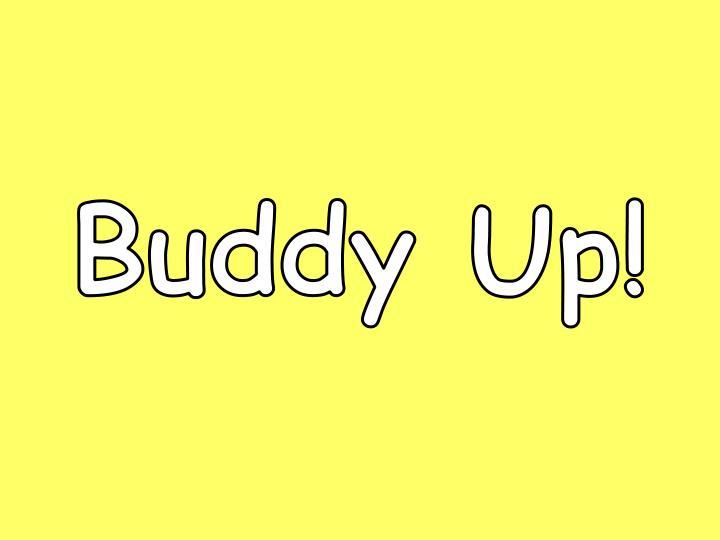 Buddy Up!