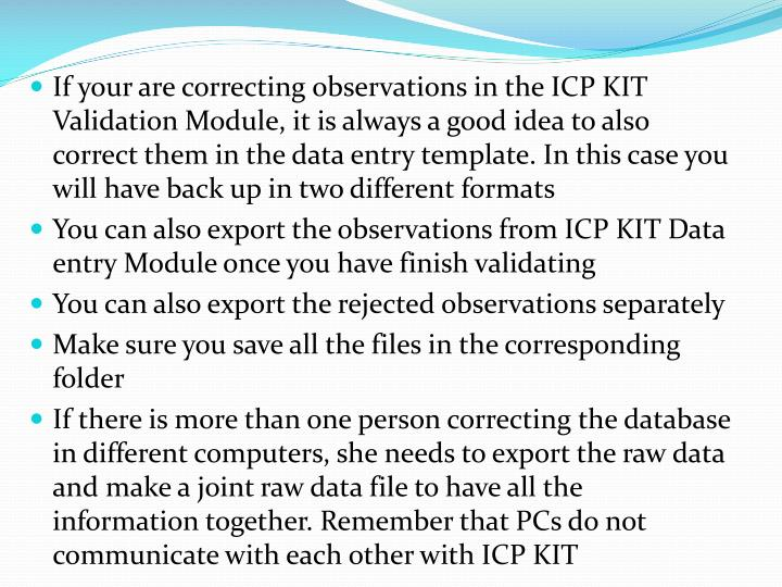 If your are correcting observations in the ICP KIT Validation Module, it is always a good idea to also correct them in the data entry template. In this case you will have back up in two different formats