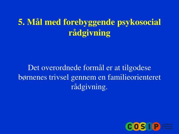 5. Mål med forebyggende psykosocial rådgivning