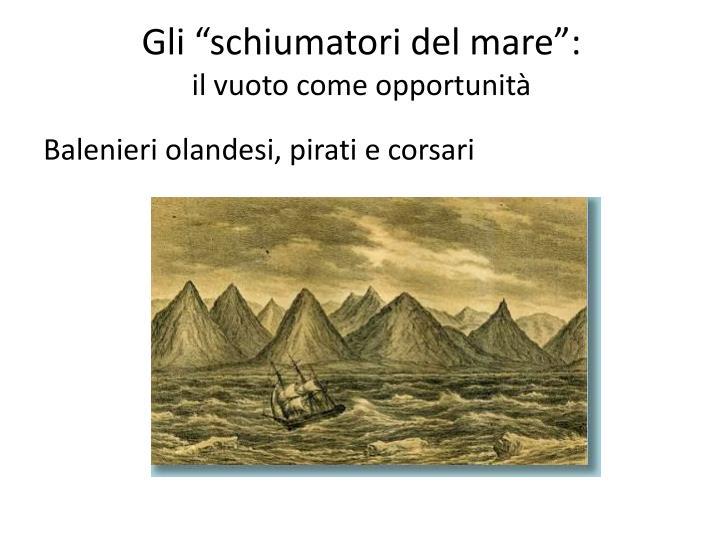"""Gli """"schiumatori del mare"""":"""