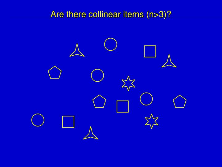 Are there collinear items (n>3)?