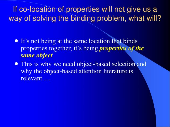 If co-location of properties will not give us a way of solving the binding problem, what will?