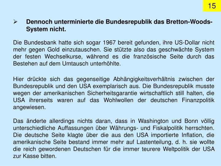 Dennoch unterminierte die Bundesrepublik das Bretton-Woods-System nicht.