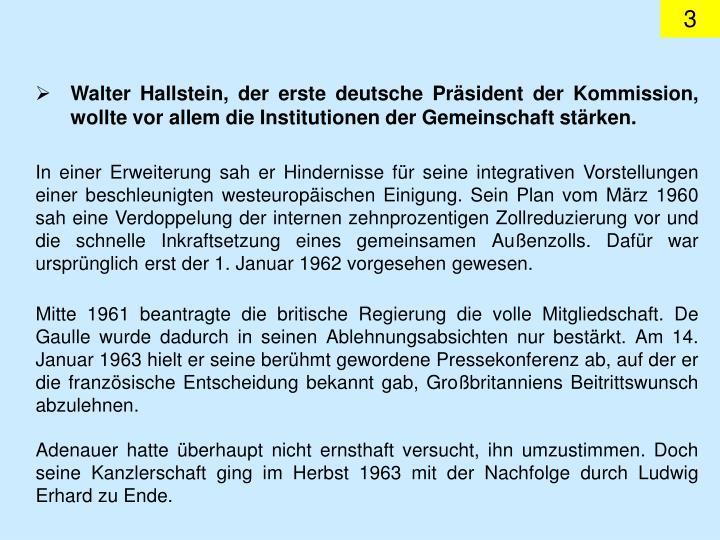 Walter Hallstein, der erste deutsche Prsident der Kommission, wollte vor allem die Institutionen der Gemeinschaft strken.