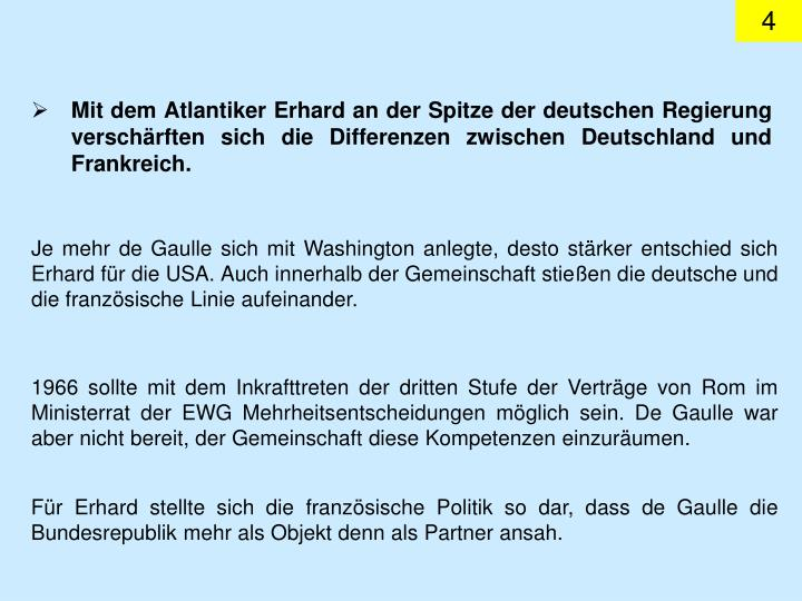 Mit dem Atlantiker Erhard an der Spitze der deutschen Regierung verschrften sich die Differenzen zwischen Deutschland und Frankreich.