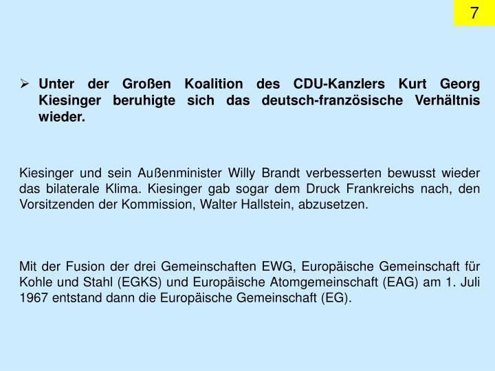Unter der Groen Koalition des CDU-Kanzlers Kurt Georg Kiesinger beruhigte sich das deutsch-franzsische Verhltnis wieder.