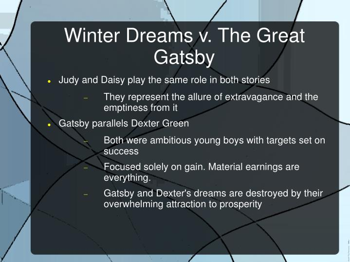 great gatsby v winter dreams The great gatsby & winter dreams diana aguilar jaqueline martinez conflict similarities: both gatsby and dexter are trying to find their loves and be with.