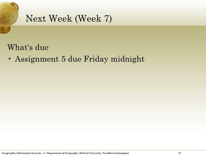 Next Week (Week 7)