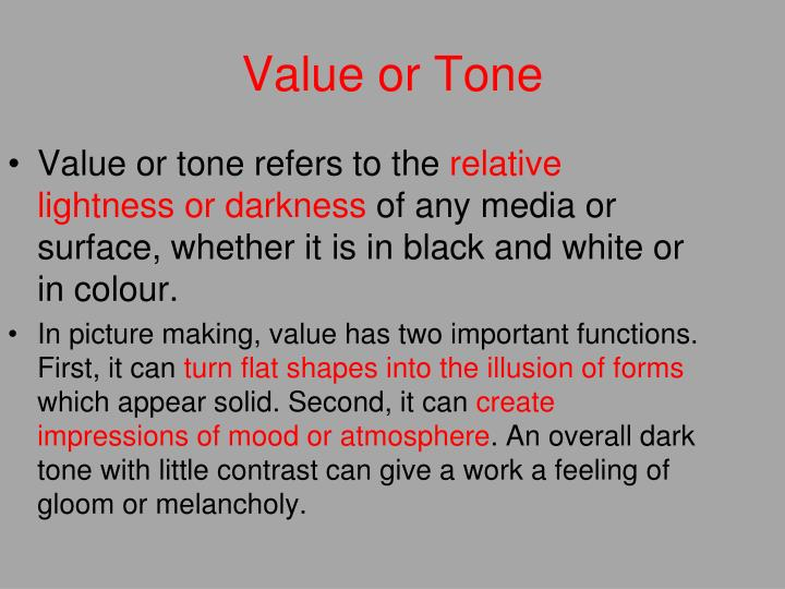 Value or tone refers to the