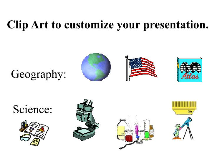 Clip Art to customize your presentation.