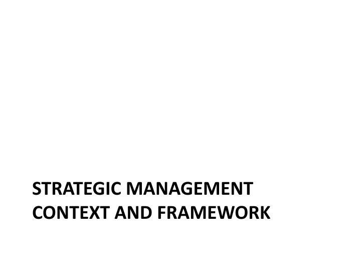 STRATEGIC MANAGEMENT CONTEXT AND FRAMEWORK