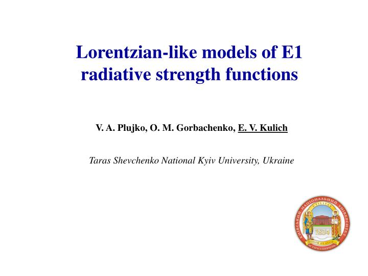 Lorentzian like models of e1 radiative strength functions