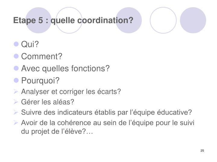 Etape 5 : quelle coordination?