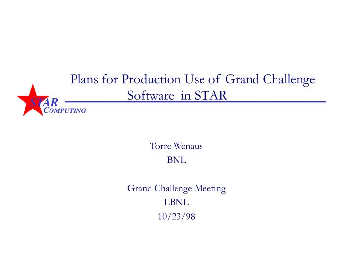 Plans for production use of grand challenge software in star