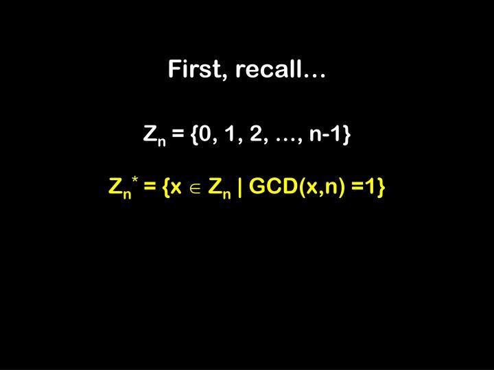 First, recall…