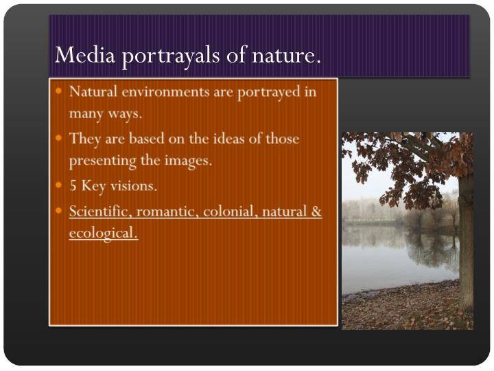 Media portrayals of nature.