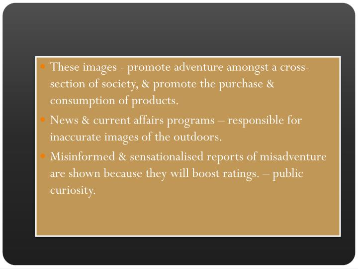 These images - promote adventure amongst a cross-section of society, & promote the purchase & consumption of products.