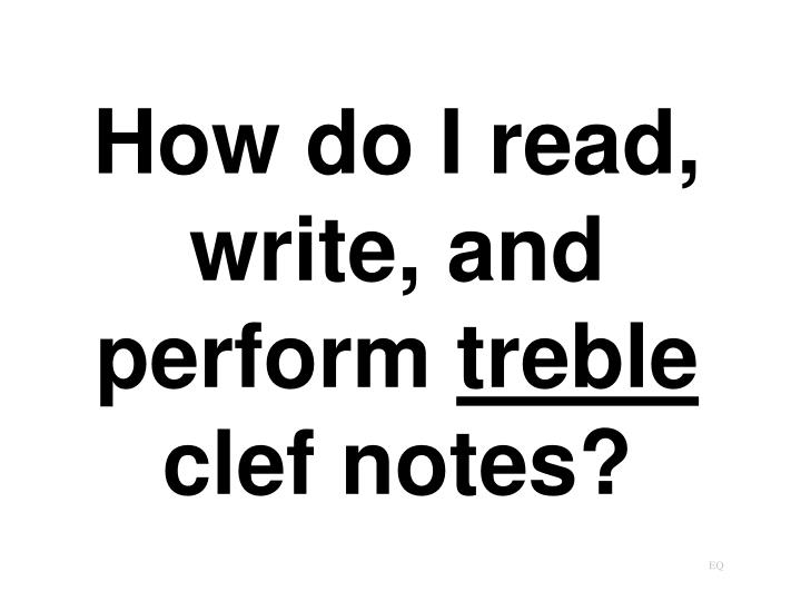 How do i read write and perform treble clef notes
