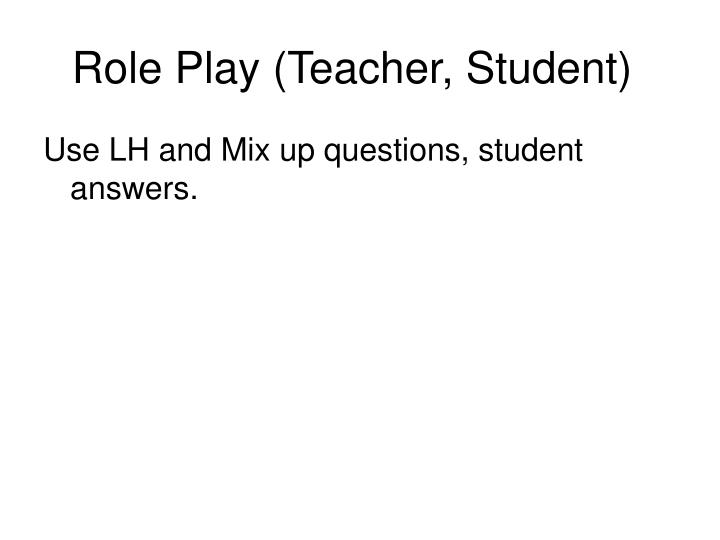 Role Play (Teacher, Student)