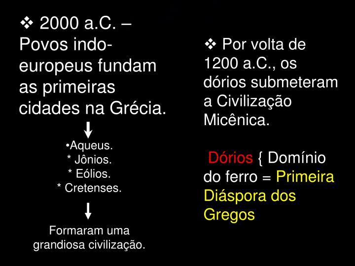 Por volta de 1200 a.C., os dórios submeteram a Civilização Micênica.