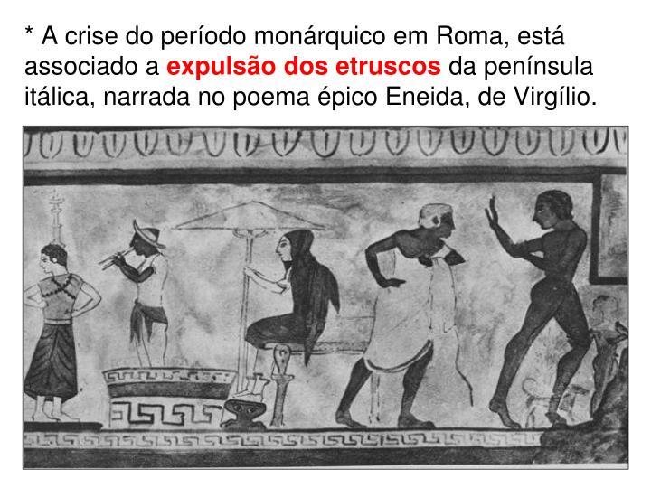 * A crise do período monárquico em Roma, está associado a
